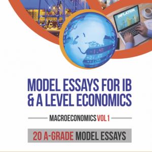 Model Essays Macroeconomics Vol 1 for A Level and IB Economics Tuition