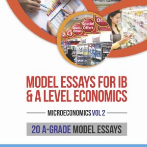 A Level and IB Economics Model Essays Microeconomics Vol 2